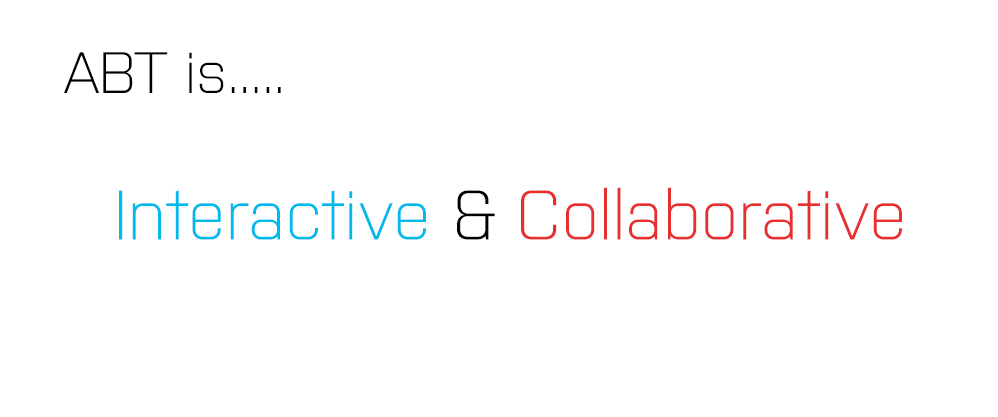 ABT is...Interactive and Collaborative